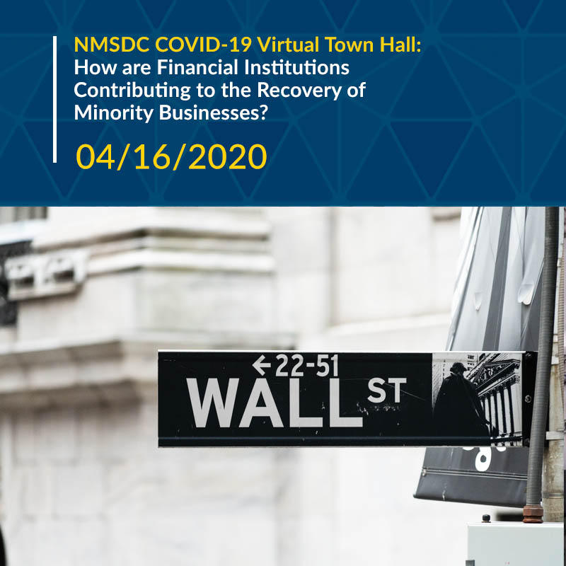 NMSDC COVID-19 Virtual Town Hall: How are Financial Institutions Contributing to the Recovery of Minority Businesses?