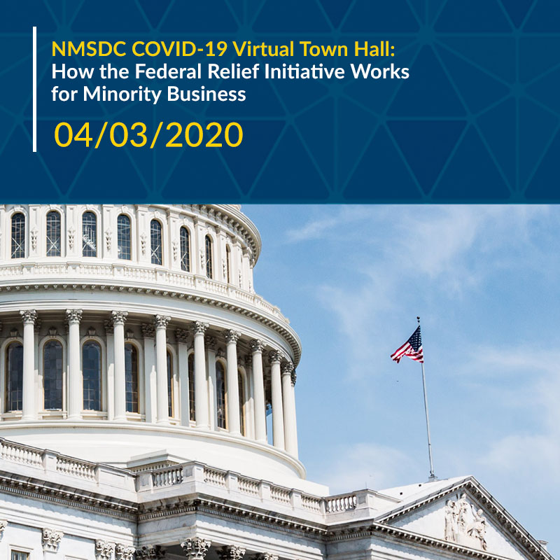 NMSDC COVID-19 Virtual Town Hall: How the Federal Relief Initiative Works for Minority Business