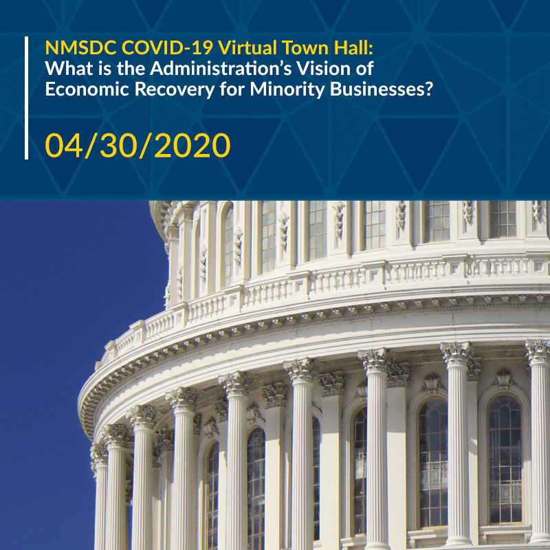 NMSDC COVID-19 Virtual Town Hall: What is the Administration's Vision of Economic Recovery for Minority Businesses?