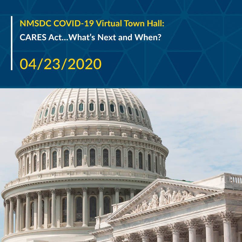 NMSDC COVID-19 Virtual Town Hall: The CARES Act…What's Next and When?